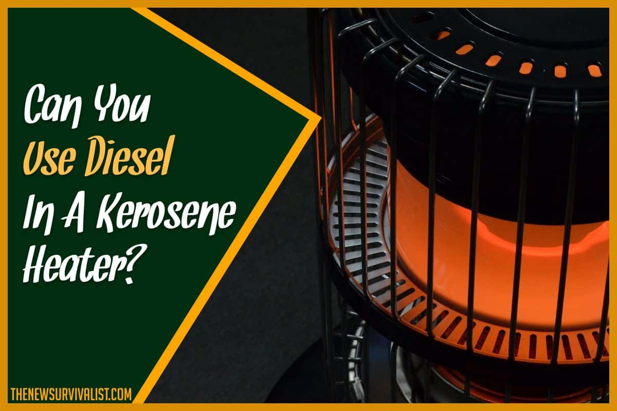 Can You Use Diesel In A Kerosene Heater