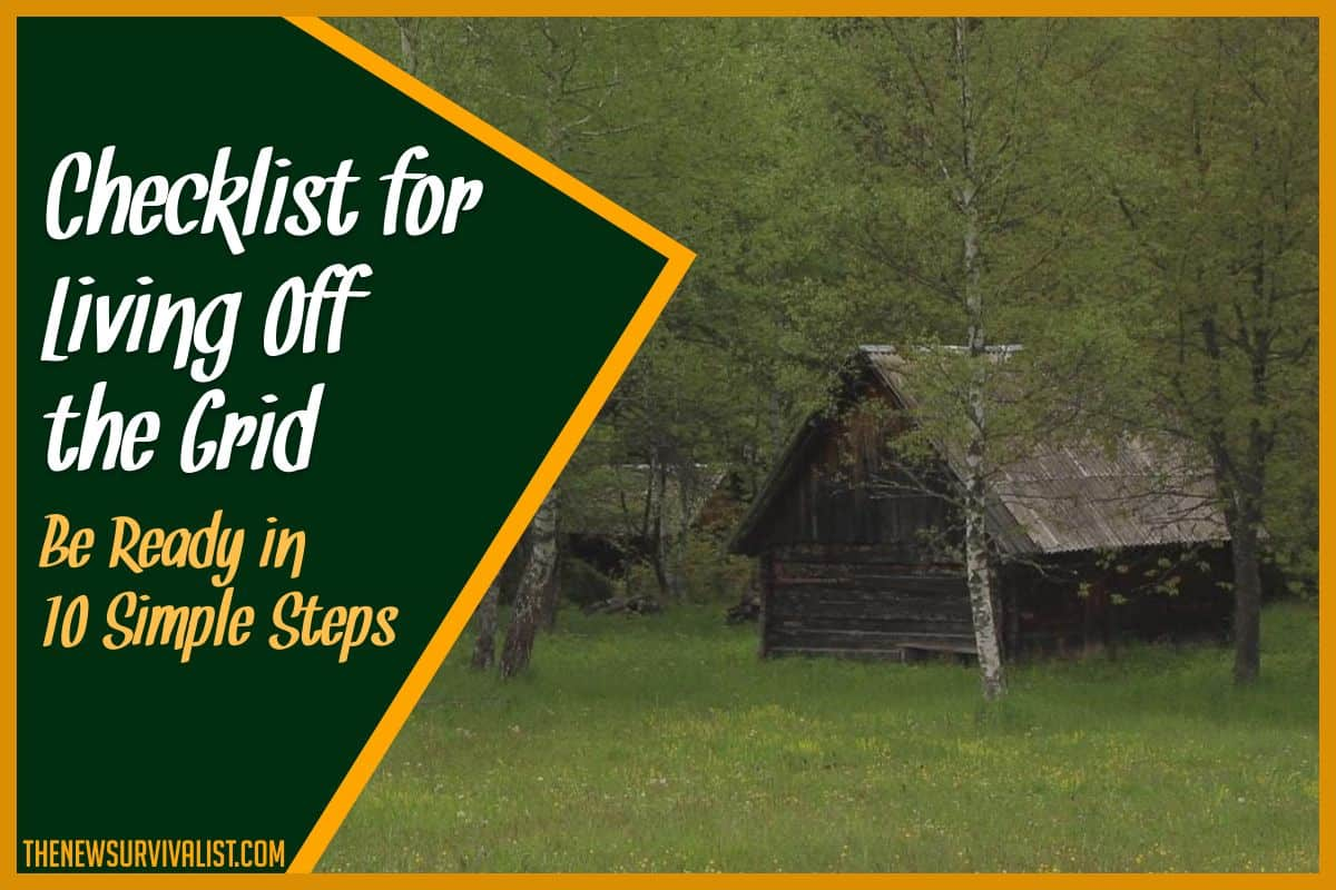 Checklist for Living Off the Grid Be Ready in 10 Simple Steps