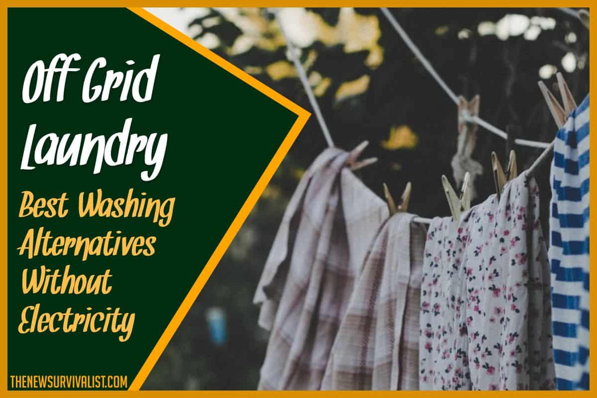 Off Grid Laundry Best Washing Alternatives Without Electricity