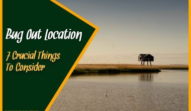 Bug Out Location 7 Crucial Things To Consider