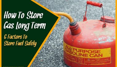How To Store Gas Long Term 6 Factors To Store Fuel Safely