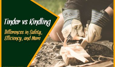 Tinder vs Kindling Differences in Safety, Efficiency, and More